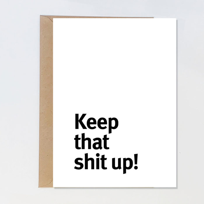 Keep-that-shit-up